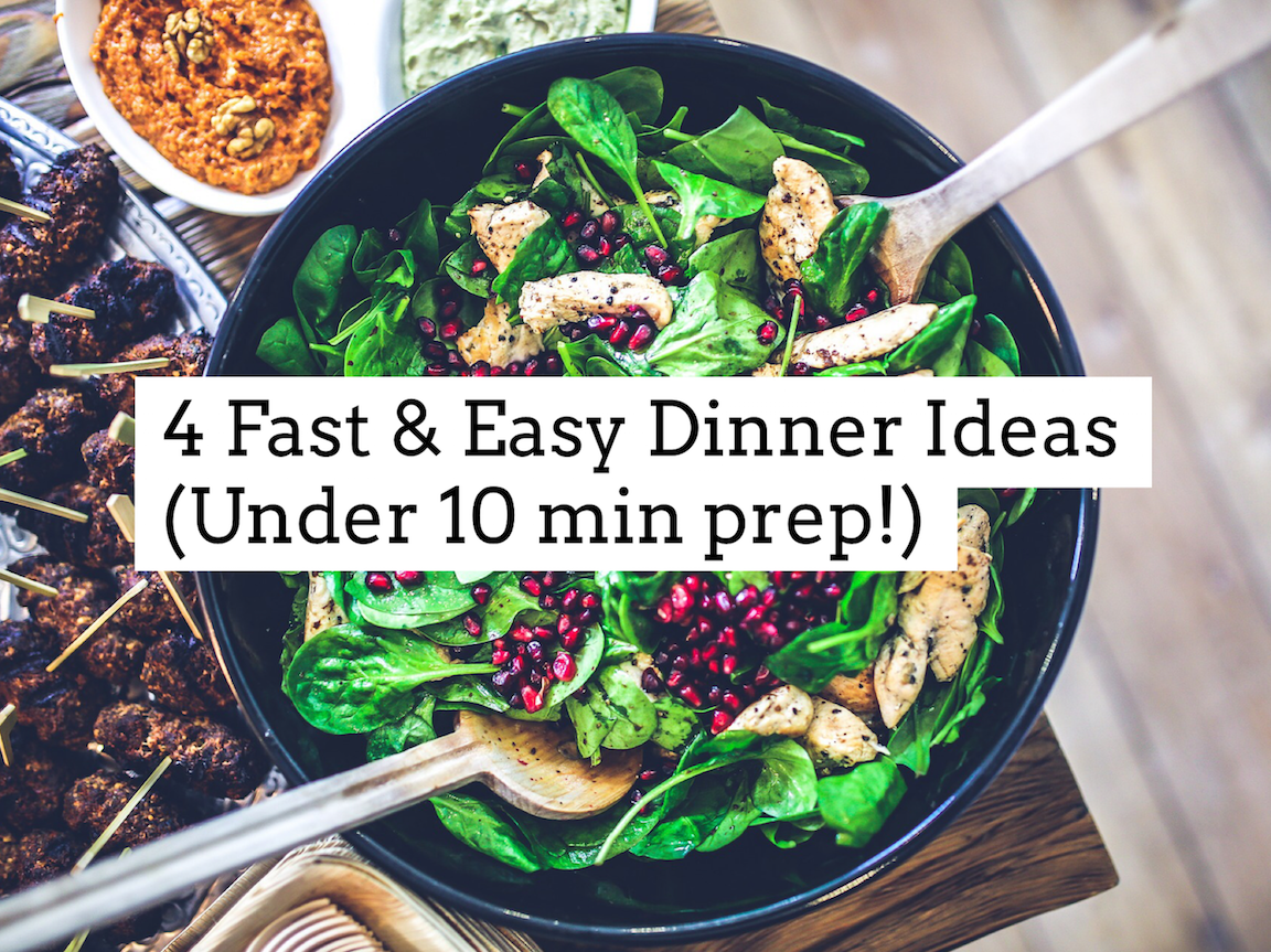 4 Fast & Easy Dinner Ideas (Under 10 min prep)